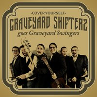 Cover Yourself (Graveyard Shifters Goes Graveyard Swingers) — Graveyard Shifters