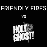 Hold On / On Board — Friendly Fires, Holy Ghost