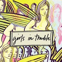 Girls In Trouble — Girls in Trouble