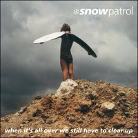 When It's All Over We Still Have To Clear Up — Snow Patrol