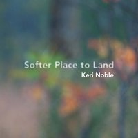 Softer Place to Land — Keri Noble