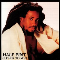Closer To You — Half Pint