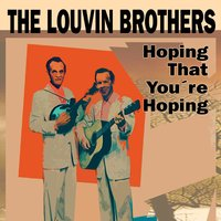 Hoping That You're Hoping — The Louvin Brothers
