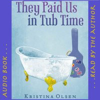 They Paid Us in Tub Time Audio Book — Kristina Olsen