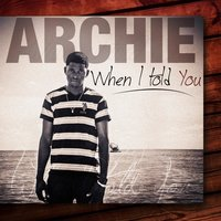 When I Told You — Archie