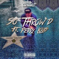 So Throw'd — Santino Corleon, Perry Louis