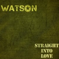 Straight Into Love — Watson