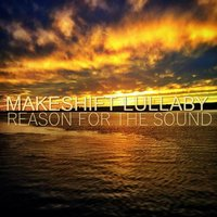 Reason for the Sound — Makeshift Lullaby