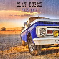 These Days — Clay Dubose