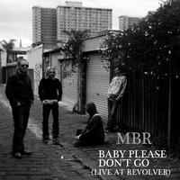 Baby Please Don't Go — MBR