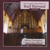 Complete Organ Works of Basil Harwood - Vol 3 - The Organ of Clifton College, Bristol — Adrian Partington