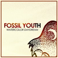 Watercolor Daydream — Fossil Youth