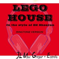 Lego House in the Style of Ed Sheeran — Estrella, JL Mac Gregor, JL Mac Gregor , Estrella