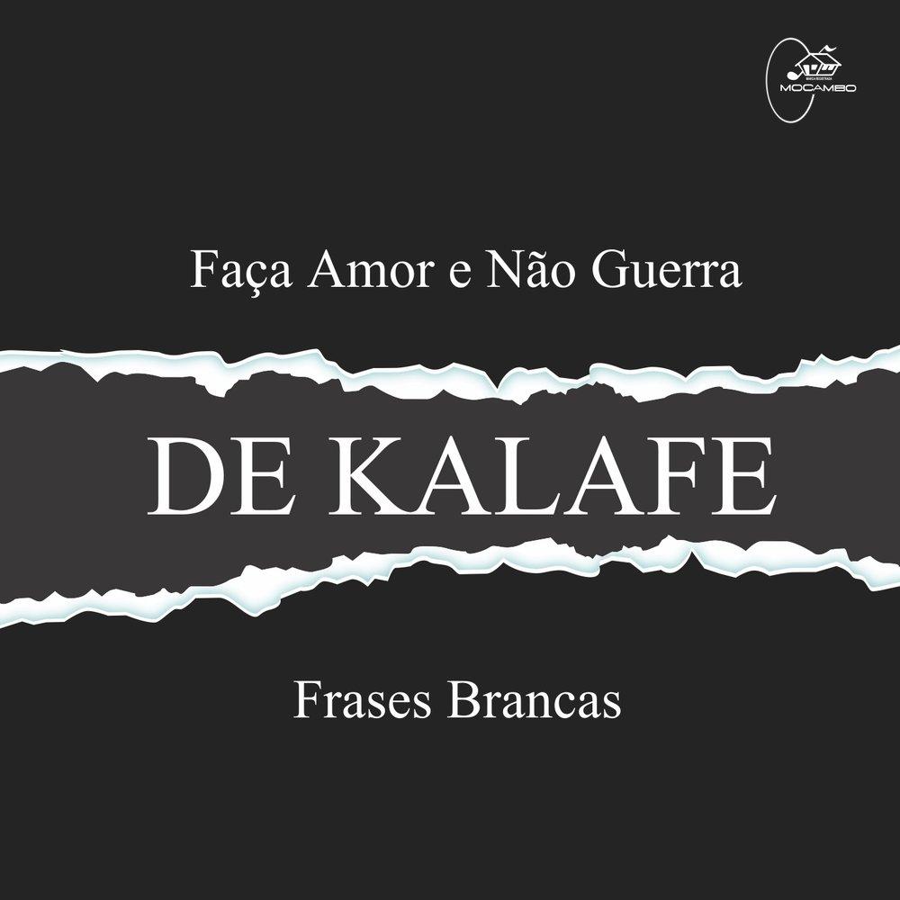 Faça Amor E Não Guerra Frases Brancas De Kalafe слушать