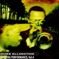 Amazing Performance, Vol. 4 — Duke Ellington, Duke Ellington And His Orchestra, Duke Ellington and His Cotton Club Orchestra, Duke Ellington, Duke Ellington and His Orchestra, Duke Ellington and His Cotton Club Orchestra