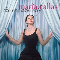 Maria Callas - The One and Only — Maria Callas