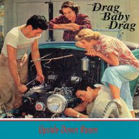 Drag Baby Drag — Upside Down Room