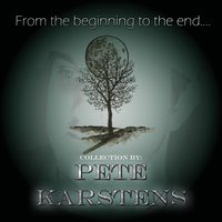 From the Beginning to the End... — Pete Karstens