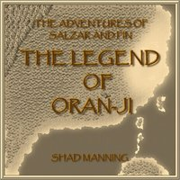 The Adventures of Salzar and Fin: The Legend of Oran-Ji — Shad Manning
