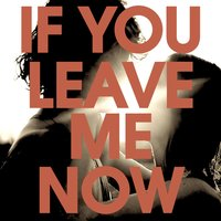 If You Leave Me Now — Classic Gold Hits, If You Leave Me Now