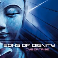 Eons of Dignity — Cybertribe