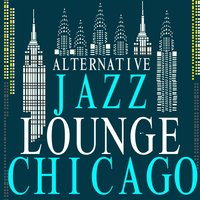 Alternative Jazz Lounge Chicago — Alternative Jazz Lounge, Lounge, Jazz Lounge Music Club Chicago, Lounge|Alternative Jazz Lounge|Jazz Lounge Music Club Chicago