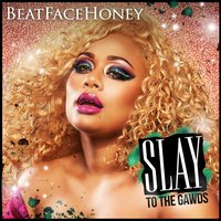 Slay to the Gawds — BeatFaceHoney