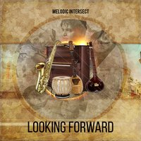 Looking Forward — Enayet Hossain, Melodic Intersect