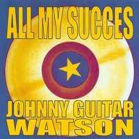 All My Succes - Johnny Guitar Watson — Johnny Guitar Watson