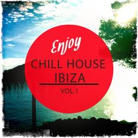 Enjoy Chill House - Ibiza, Vol. 1 — сборник