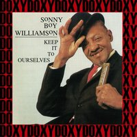 Keep It to Ourselves — Sonny Boy Williamson II