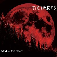 We Own the Night — The Habits