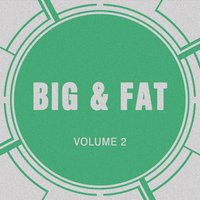Big & Fat, Vol. 2 — Big & Fat