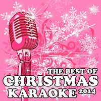 The Best of Christmas Karaoke 2014: All I Want for Christmas Is You, Santa Claus Is Coming to Town, Jingle Bell Rock, Rockin' Around the Christmas Tree & More! — Karaoke