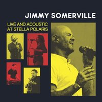 Jimmy Somerville: Live and Acoustic at Stella Polaris — Jimmy Somerville