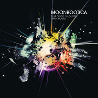 Our Disco Is Louder Than Yours — Moonbootica
