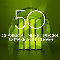 50 Classical Music Pieces to Make You Clever — Вольфганг Амадей Моцарт