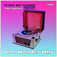 Oh I Wonder Why — The Gypsies
