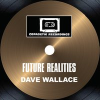 Future Realities — Dave Wallace