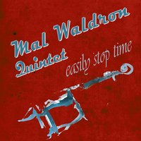 Easily Stop Time — Mal Waldron Quintet