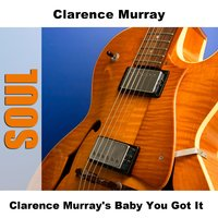 Clarence Murray's Baby You Got It — Clarence Murray