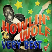 The Very Best Of — Howlin' Wolf