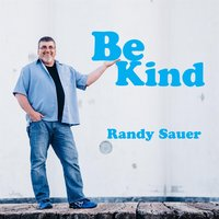 Be Kind — Randy Sauer
