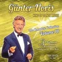 "Günter Noris ""King of Dance Music"" The Complete Collection Volume 10 — Günter Noris, Ballroom Dance Orchestra, Marc Reift"