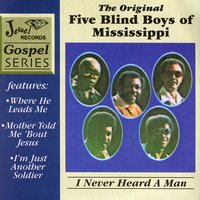 I Never Heard A Man — The Original Five Blind Boys of Mississippi