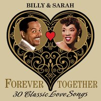 Billy & Sarah (Forever Together) 30 Classic Love Songs — Sarah Vaughan, Billy Eckstine