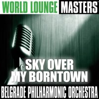 World Lounge Masters: Sky Over My Borntown — Belgrade Philharmonic Orchestra