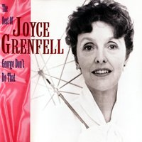 George, Don't Do That! - The Best Of Joyce Grenfell — Joyce Grenfell