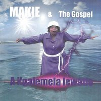 A Kgalemela lewatle — Makie, The Gospel, Makie & The Gospel, Makie Mokoena