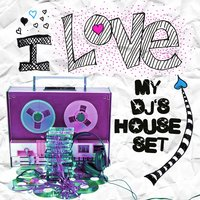 I Love My DJ's House Set Volume 1 — сборник